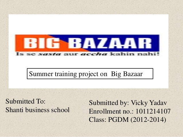 Submitted by: Vicky Yadav Enrollment no.: 1011214107 Class: PGDM (2012-2014) Submitted To: Shanti business school Summer t...