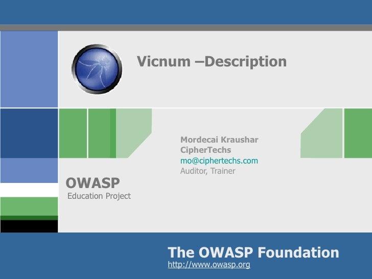 Vicnum –Description Mordecai Kraushar CipherTechs [email_address] Auditor, Trainer Education Project