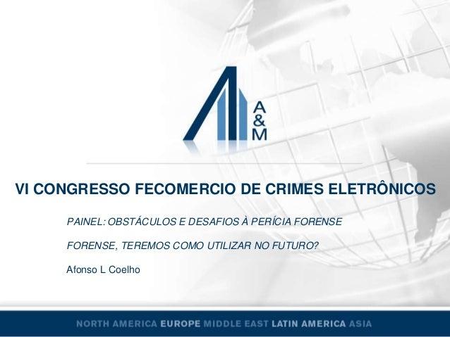 VI CONGRESSO FECOMERCIO DE CRIMES ELETRÔNICOS PAINEL: OBSTÁCULOS E DESAFIOS À PERÍCIA FORENSE FORENSE, TEREMOS COMO UTILIZ...
