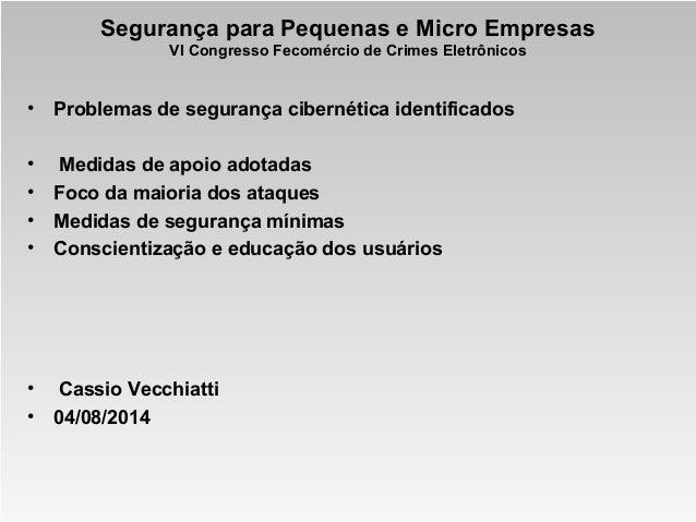 Segurança para Pequenas e Micro Empresas VI Congresso Fecomércio de Crimes Eletrônicos • Problemas de segurança cibernétic...