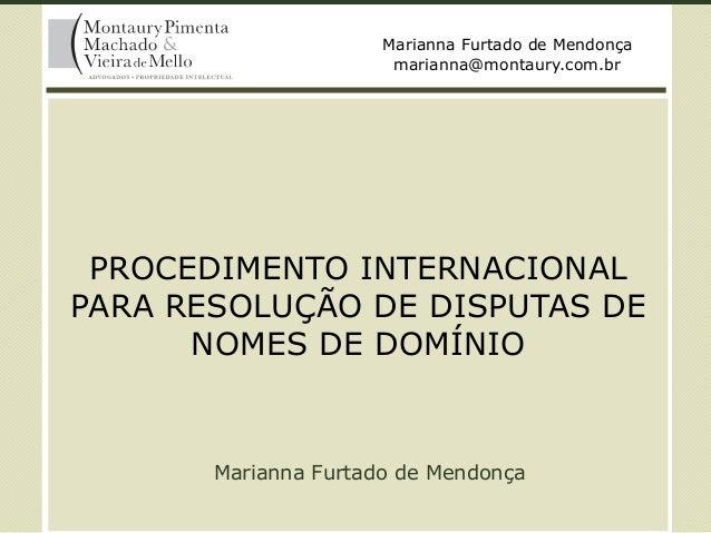 PROCEDIMENTO INTERNACIONAL PARA RESOLUÇÃO DE DISPUTAS DE NOMES DE DOMÍNIO Marianna Furtado de Mendonça Marianna Furtado de...