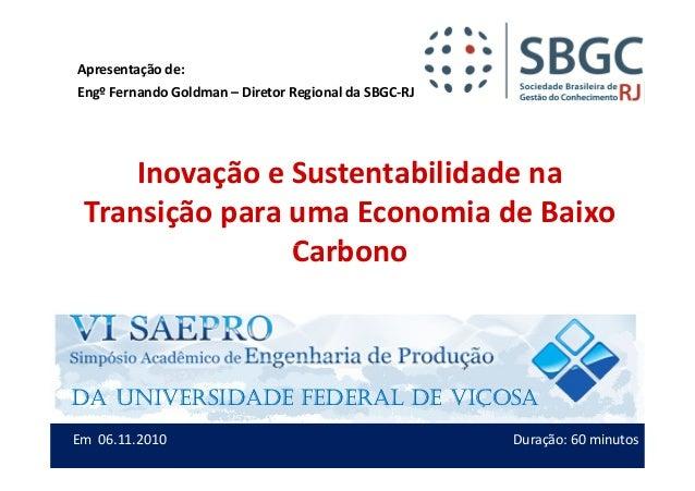 Inovação e Sustentabilidade na Transição para uma Economia de Baixo Carbono Apresentação de: Engº Fernando Goldman – Diret...