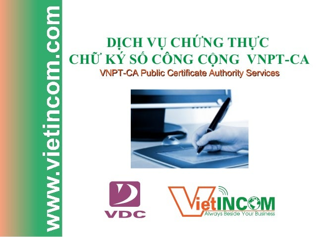 DỊCH VỤ CHỨNG THỰC CHỮ KÝ SỐ CÔNG CỘNG VNPT-CA VNPT-CA Public Certificate Authority ServicesVNPT-CA Public Certificate Aut...