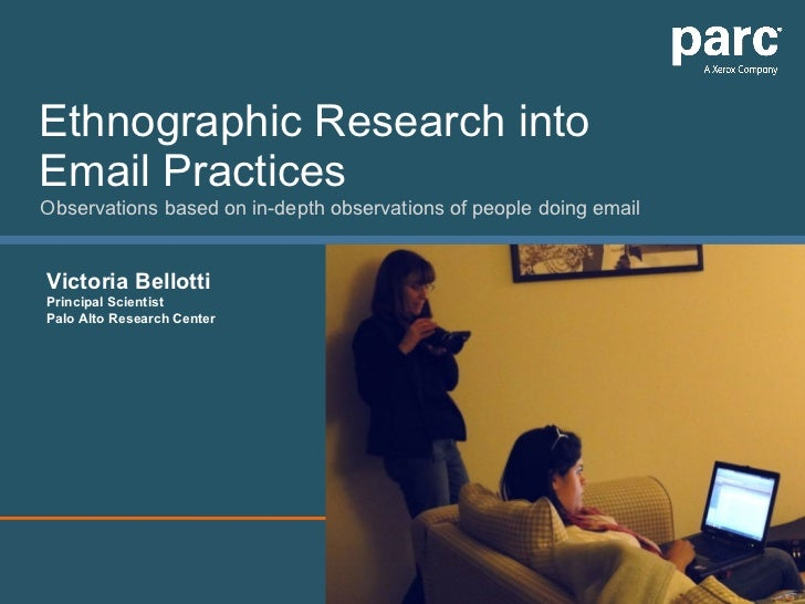 Ethnographic Research into Email Practices Observations based on in-depth observations of people doing email Victoria Bell...