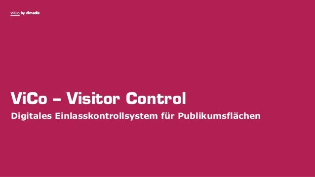 ViCo by dimedis ViCo – Visitor Control Digitales Einlasskontrollsystem für Publikumsflächen
