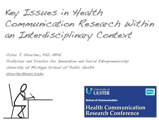 Key Issues in Health Communication Research Within an Interdisciplinary Context Victor J. Strecher, PhD, MPH Professor and...