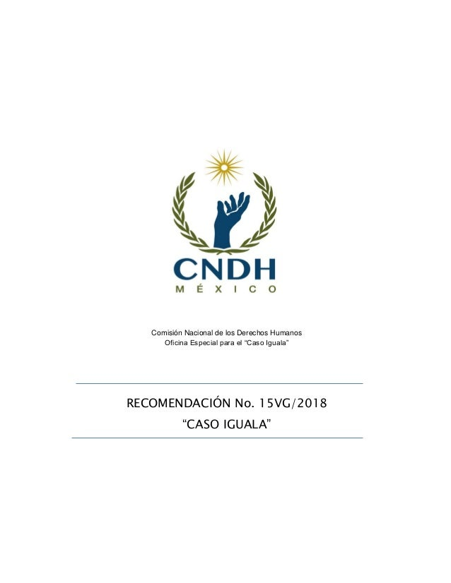 """Comisión Nacional de los Derechos Humanos Oficina Especial para el """"Caso Iguala"""" RECOMENDACIÓN No. 15VG/2018 """"CASO IGUALA"""""""