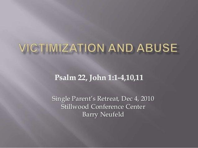 Psalm 22, John 1:1-4,10,11Single Parent's Retreat, Dec 4, 2010   Stillwood Conference Center          Barry Neufeld
