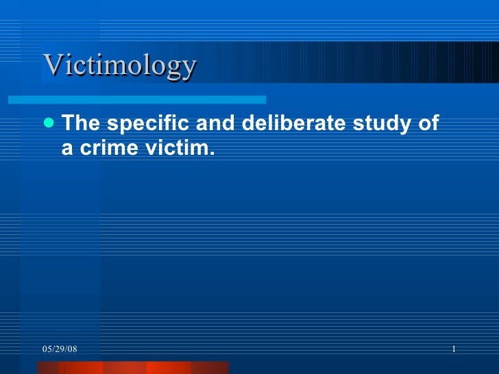 Victimology <ul><li>The specific and deliberate study of a crime victim. </li></ul>