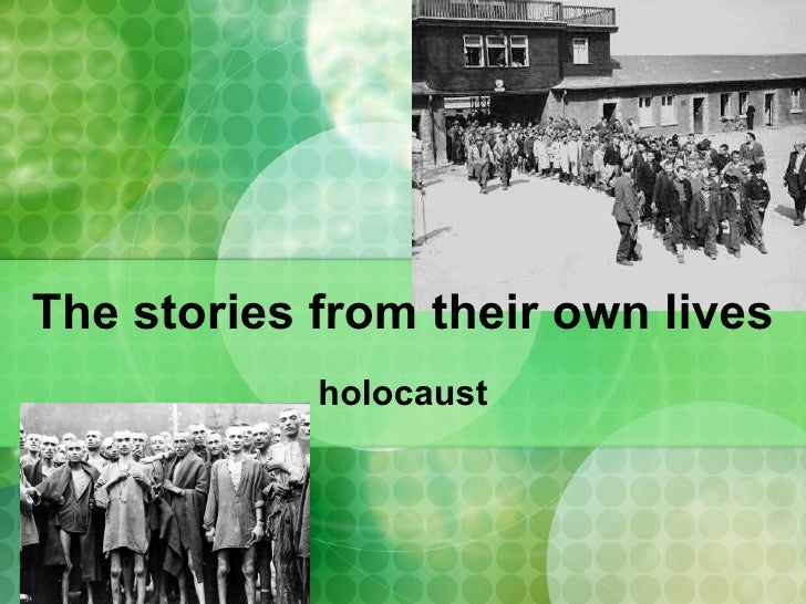 The stories from their own lives             holocaust