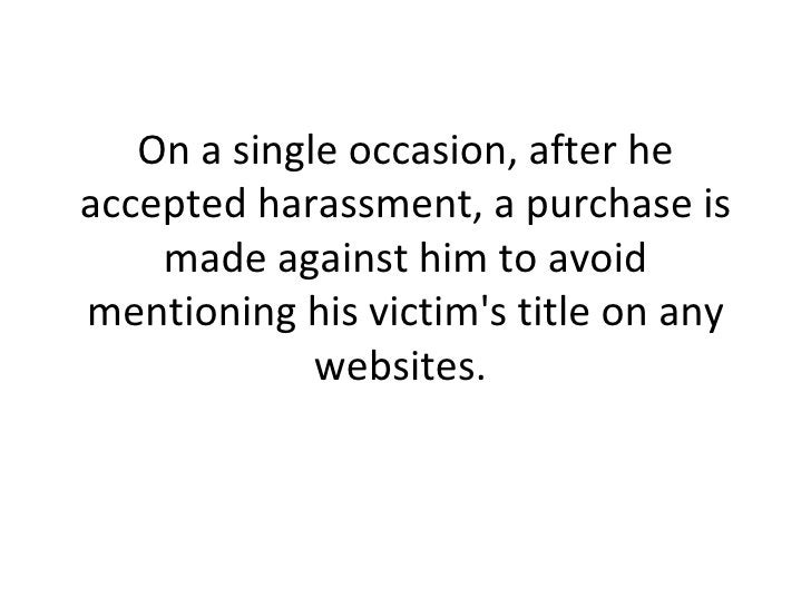 On a single occasion, after he accepted harassment, a purchase is made against him to avoid mentioning his victim's title ...