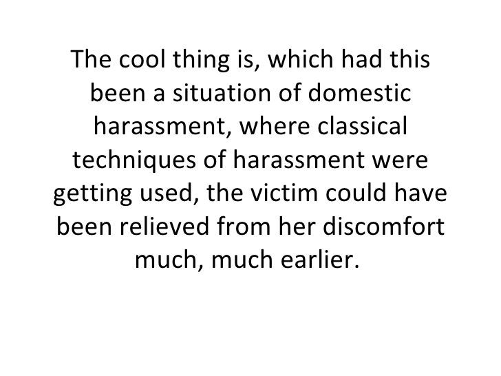 The cool thing is, which had this been a situation of domestic harassment, where classical techniques of harassment were g...