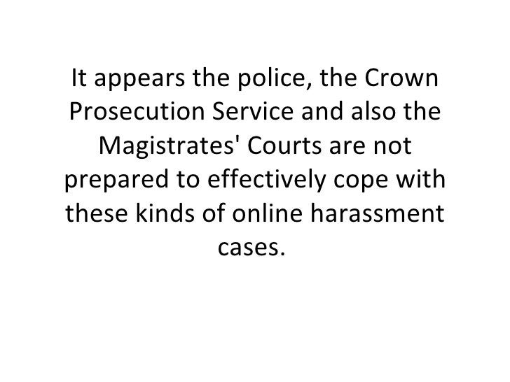 It appears the police, the Crown Prosecution Service and also the Magistrates' Courts are not prepared to effectively cope...