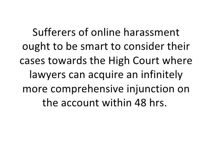 Sufferers of online harassment ought to be smart to consider their cases towards the High Court where lawyers can acquire ...