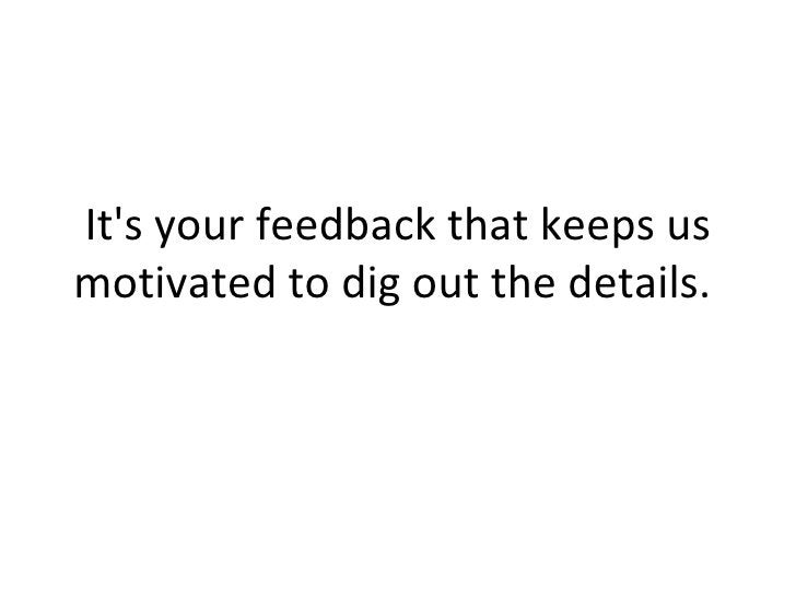 It's your feedback that keeps us motivated to dig out the details.