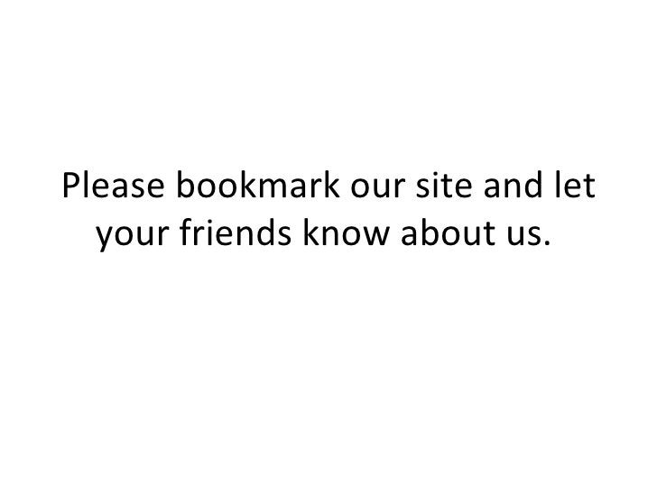 Please bookmark our site and let your friends know about us.