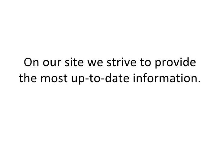 On our site we strive to provide the most up-to-date information.