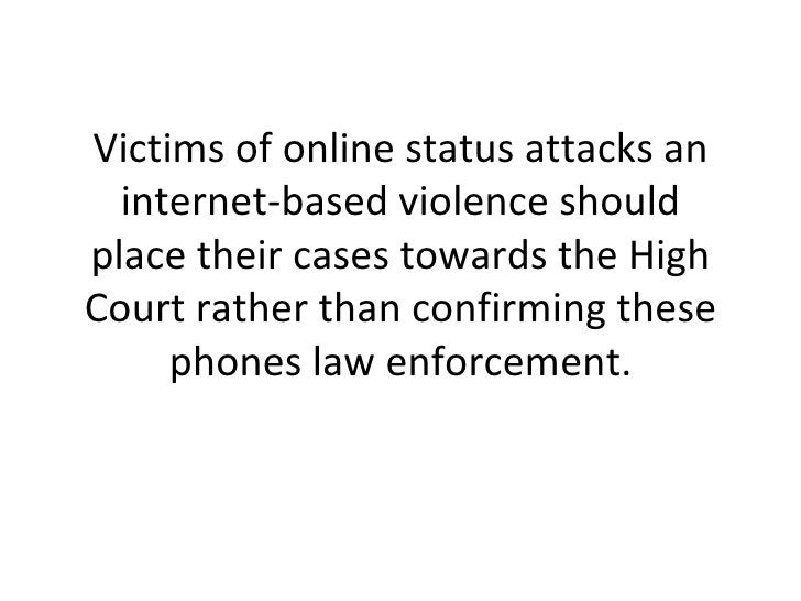 Victims of online status attacks an internet-based violence should place their cases towards the High Court rather than co...