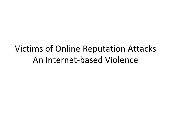 Victims of Online Reputation Attacks An Internet-based Violence