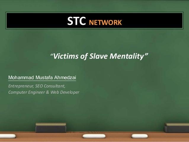 "STC NETWORK ""Victims of Slave Mentality"" Mohammad Mustafa Ahmedzai Entrepreneur, SEO Consultant, Computer Engineer & Web D..."