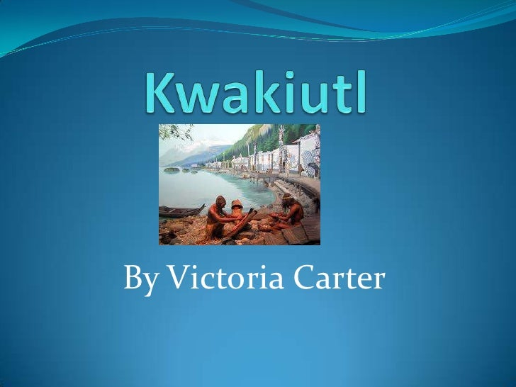 Kwakiutl<br />By Victoria Carter <br />