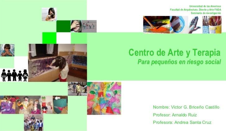 Universidad de las Americas Facultad de Arquitectura, Diseño y Arte FADA Seminario de investigación Centro de Arte y Terap...