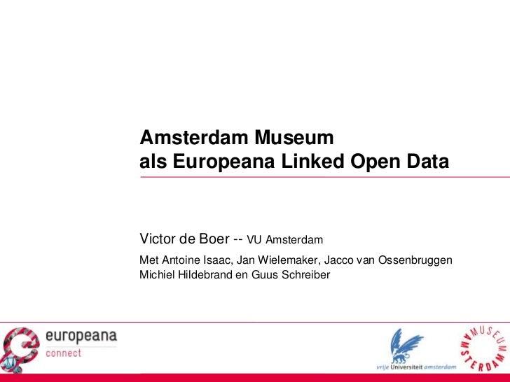 Amsterdam Museum als Europeana Linked Open Data<br />Victor de Boer -- VU Amsterdam<br />Met Antoine Isaac, Jan Wielemaker...