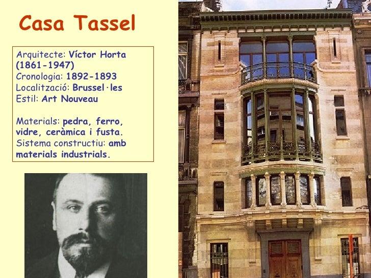 Casa  Tassel   Arquitecte:  Víctor Horta (1861-1947) Cronologia:  1892-1893 Localització:  Brussel·les  Estil:  Art  Nouve...