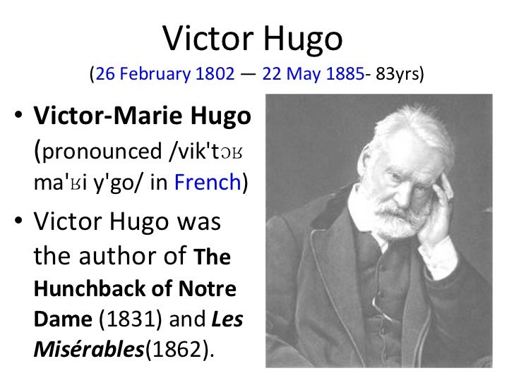 Victor Hugo  ( 26 February   1802  —  22 May   1885 - 83yrs) <ul><li>Victor-Marie Hugo  ( pronounced /vik'tɔʁ ma'ʁi y'go/ ...