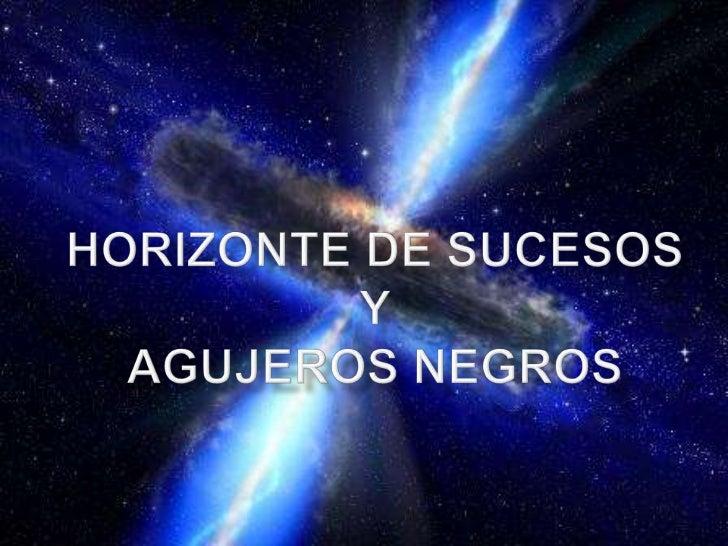 HORIZONTE DE               SUCESOSEn relatividad general, elhorizonte de sucesos —también llamado horizontede eventos— se ...