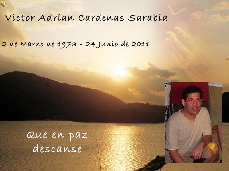 Que en paz descanse Victor Adrian Cardenas Sarabia 12 de Marzo de 1973 - 24 Junio de 2011