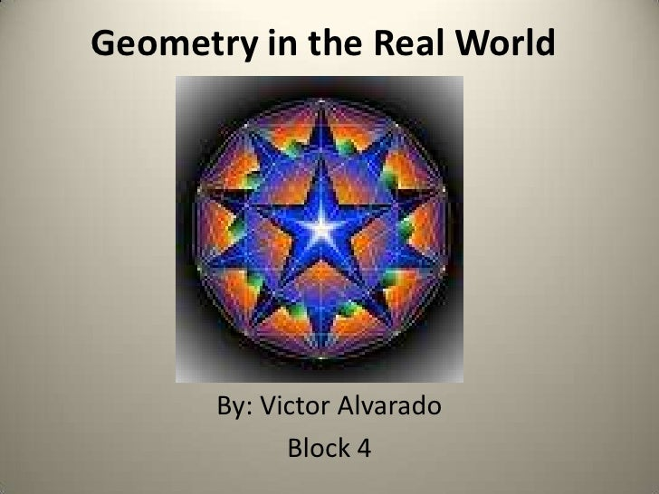 Geometry in the Real World<br />By: Victor Alvarado<br />Block 4 <br />