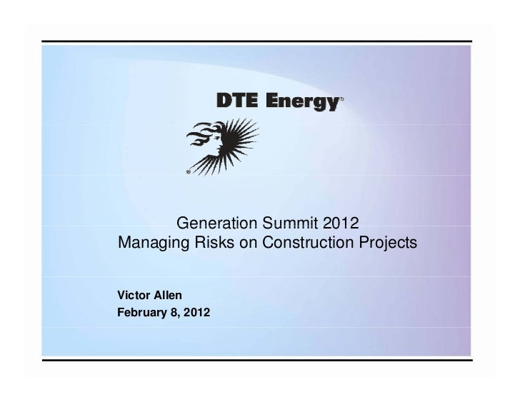 Generation Summit 2012Managing Risks on Construction ProjectsVictor AllenFebruary 8, 2012