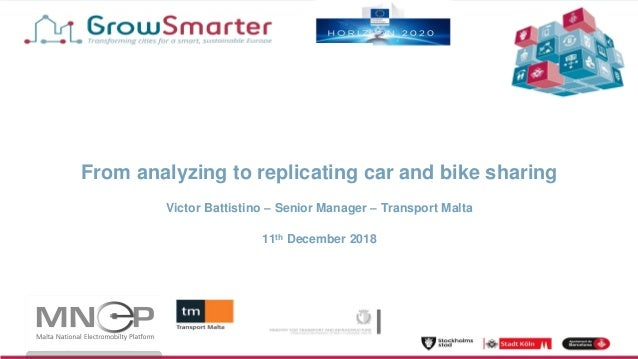 www.grow-smarter.eu From analyzing to replicating car and bike sharing Victor Battistino – Senior Manager – Transport Malt...