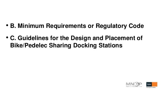 • B. Minimum Requirements or Regulatory Code • C. Guidelines for the Design and Placement of Bike/Pedelec Sharing Docking ...