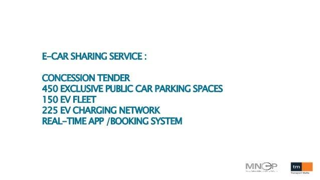 E-CAR SHARING SERVICE : CONCESSION TENDER 450 EXCLUSIVE PUBLIC CAR PARKING SPACES 150 EV FLEET 225 EV CHARGING NETWORK REA...