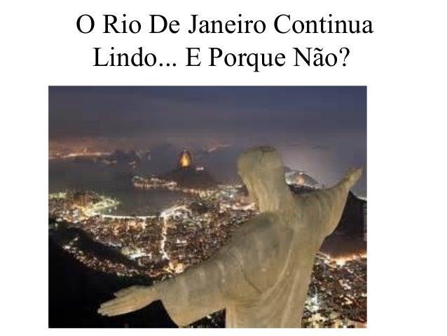 O Rio De Janeiro Continua Lindo... E Porque Não?