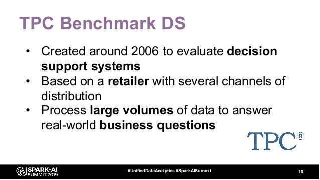TPC Benchmark DS • Created around 2006 to evaluate decision support systems • Based on a retailer with several channels of...