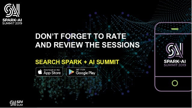DON'T FORGET TO RATE AND REVIEW THE SESSIONS SEARCH SPARK + AI SUMMIT