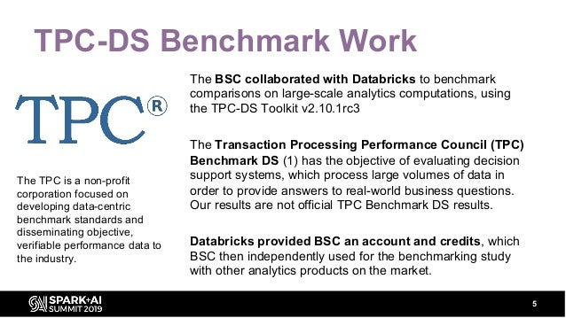 TPC-DS Benchmark Work 5 The BSC collaborated with Databricks to benchmark comparisons on large-scale analytics computation...