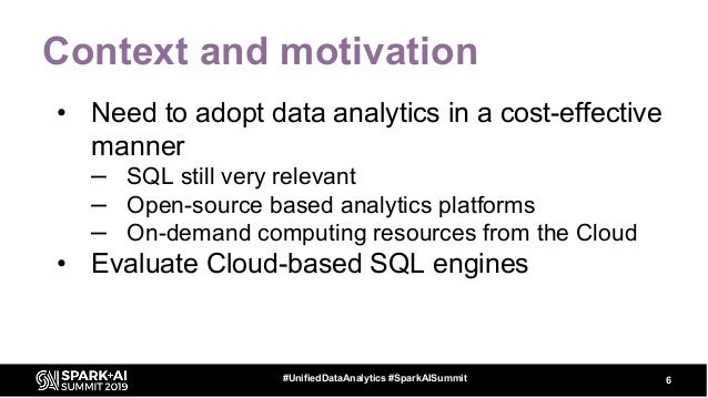 Context and motivation • Need to adopt data analytics in a cost-effective manner – SQL still very relevant – Open-source b...