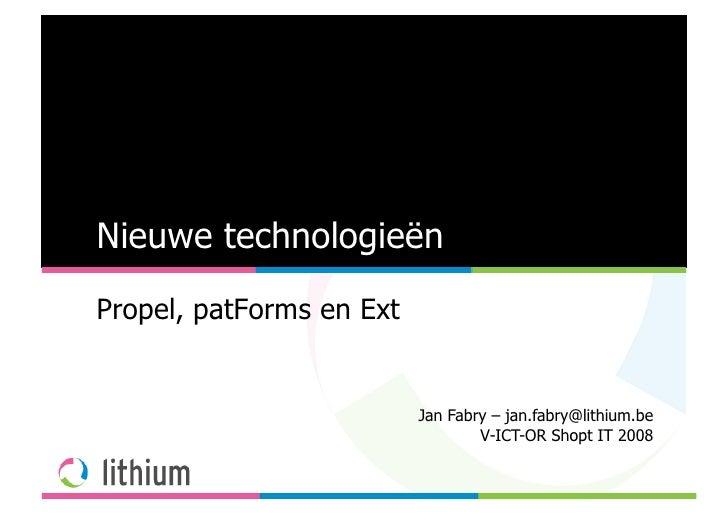 Nieuwe technologieën Propel, patForms en Ext                             Jan Fabry – jan.fabry@lithium.be                 ...