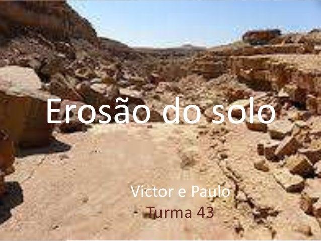 Victor e PauloTurma 43Erosão do solo