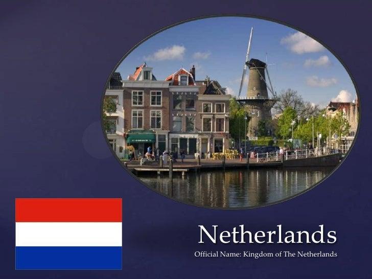 NetherlandsOfficial Name: Kingdom of The Netherlands