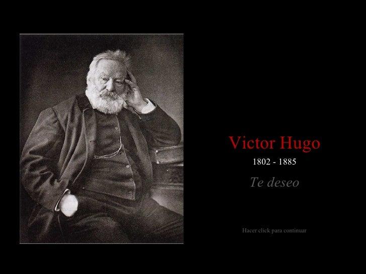 Victor Hugo     1802 - 1885   Te deseo Hacer click para continuar