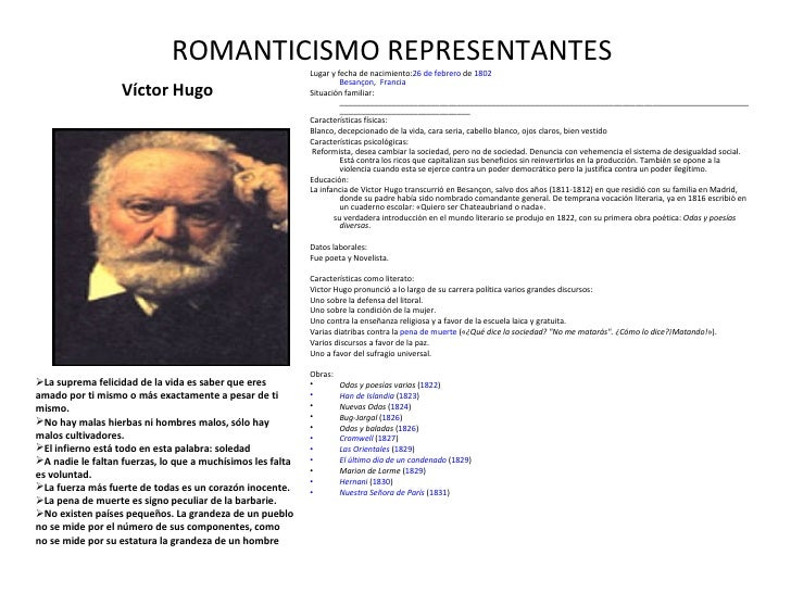 ROMANTICISMO REPRESENTANTES  <ul><li>Víctor Hugo </li></ul><ul><li>Lugar y fecha de nacimiento: 26 de febrero  de  1802 Be...