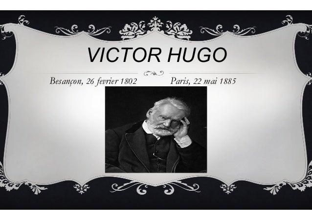 VICTOR HUGO Besançon, 26 fevrier 1802 Paris, 22 mai 1885