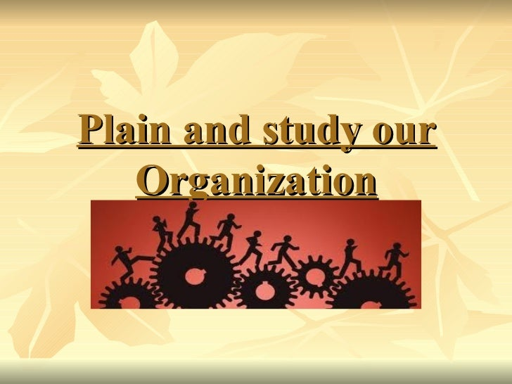 Plain and study our   Organization