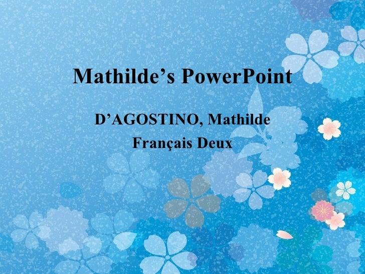Mathilde's PowerPoint  D'AGOSTINO, Mathilde      Français Deux
