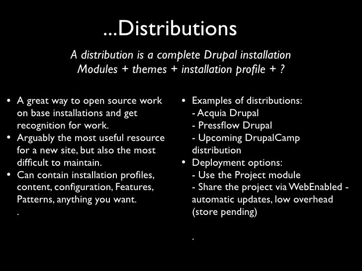 ...Distributions                 A distribution is a complete Drupal installation                  Modules + themes + inst...